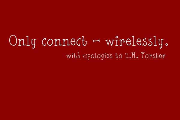 play on words of E.M. Forster - Only Connect - Wirelessly
