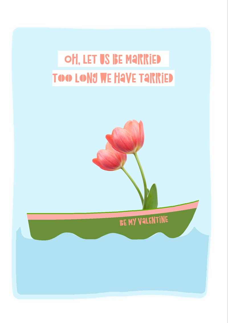 Tarry Valentine's Day Card with boat and two flowers and quote from Edward Lear's The Owl and The Pussycat 'Oh let us be married, too long we have tarried' - and Be My Valentine' as the name of the boat. All set against an impressionistic blue see with waves.