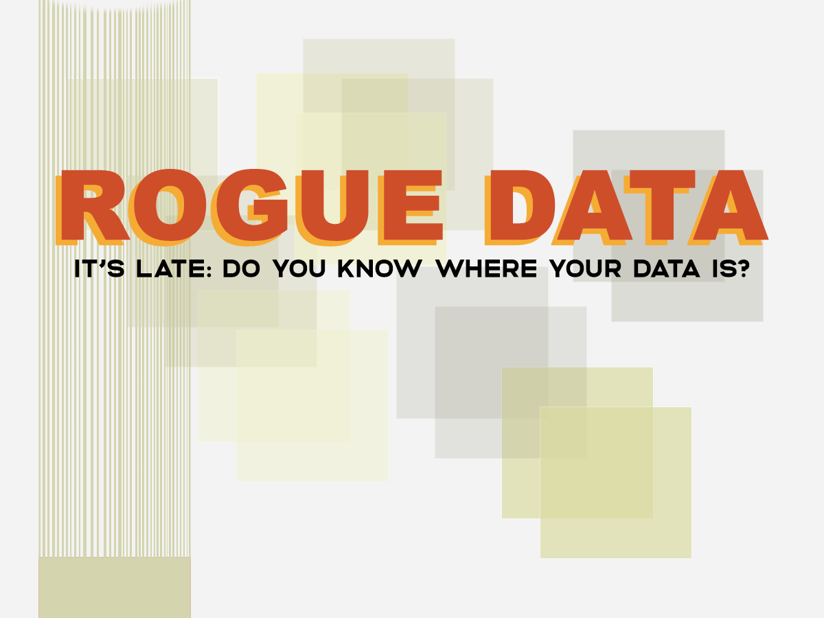 poster with blocks of colour and a block exiting the frame with line trails - and text 'Rogue Data' and 'It's late: do you know where your data is?'